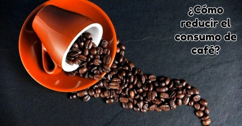 ¿Cómo reducir el consumo de café?